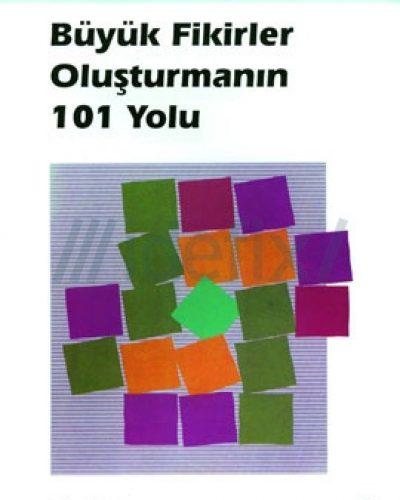 BÜYÜK FİKİRLER OLUŞTURMANIN  101 YOLU